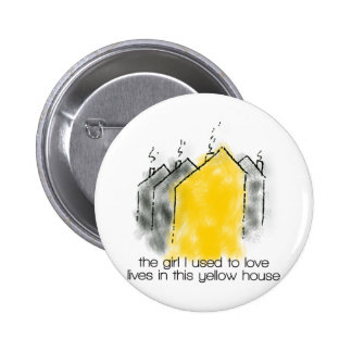 The girl I used to love lives in this yellow house 6 Cm Round Badge
