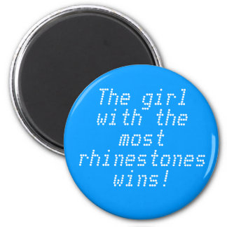 The girl with the most rhinestones wins! 6 cm round magnet