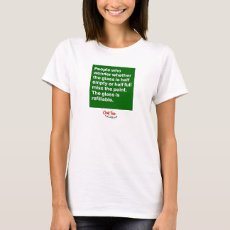 The glass is refillable inspirational quote tee