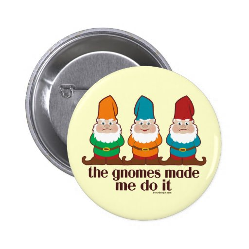 The Gnomes Made Me Do It Button