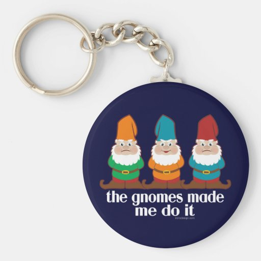 The Gnomes Made Me Do It Key Chains