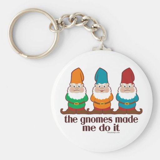 The Gnomes Made Me Do It Key Chain
