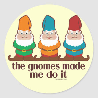 The Gnomes Made Me Do It Round Sticker
