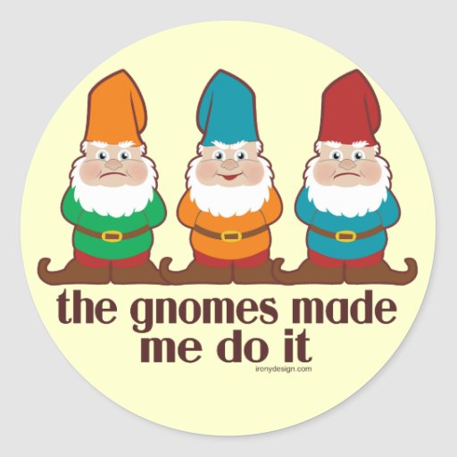 The Gnomes Made Me Do It Round Sticker