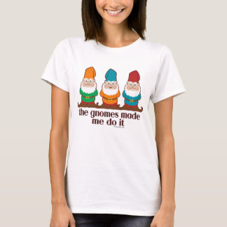The Gnomes Made Me Do It T-Shirt