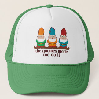 The Gnomes Made Me Do It Trucker Hat