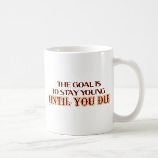 The goal is to stay young until you die basic white mug
