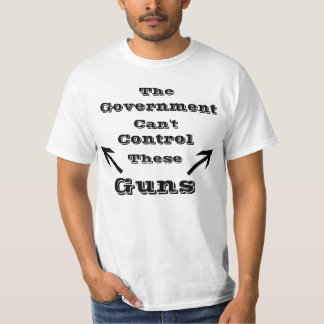 The government cant control these guns t-shirt