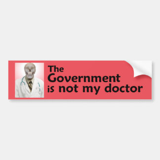 The Government is not my doctor Bumper Sticker