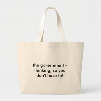 the government - thinking, so you don't have to! tote bag