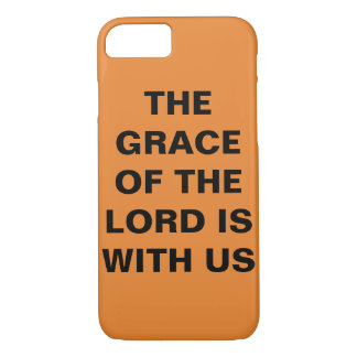 """The Grace Of The Lord Is With Us"" iPhone 8/7 Case"