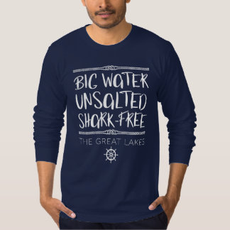The Great Lakes: Big, Unsalted, Shark-free T-Shirt