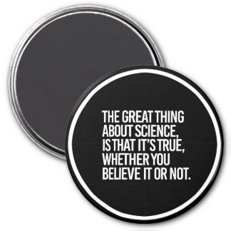 THE GREAT THING ABOUT SCIENCE IS THAT IT'S TRUE WH MAGNET