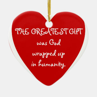 THE GREATEST GIFT was God wrapped up in humanit... Ceramic Heart Decoration