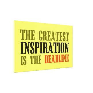 THE GREATEST INSPIRATION IS DEADLINE FUNNY MEME STRETCHED CANVAS PRINTS