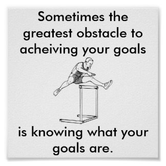 the greatest obstacle to your goals poster
