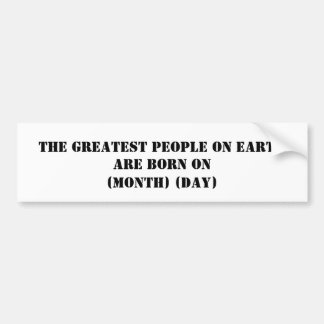 The Greatest People On Earth Are Born On Bumper Stickers