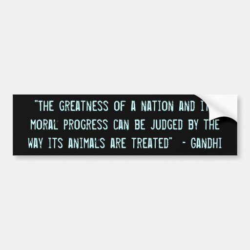 """The greatness of a nation..."" Bumper Stickers"