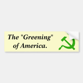 "The ""Greening"" of America. Bumper Sticker"