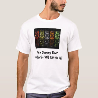 The Gummy Bear Overlords Will Eat U... T-Shirt