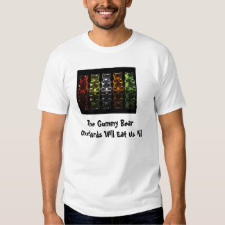 The Gummy Bear Overlords Will Eat U... Tee Shirts