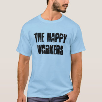 The Happy Workers T-Shirt