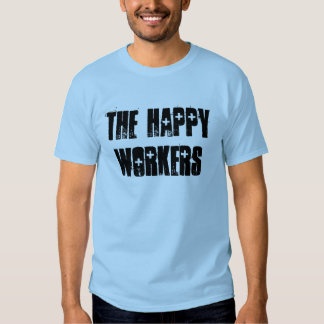 The Happy Workers T Shirts