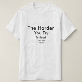 The Harder You Try T-Shirt