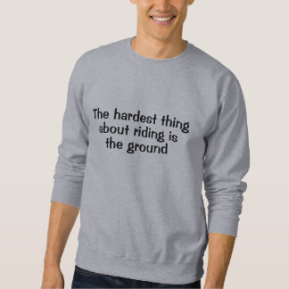 The hardest thing about riding is the ground shirt