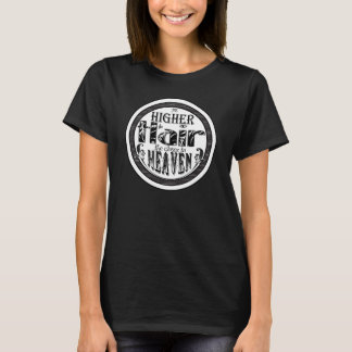 The Higher the Hair the Closer to Heaven T-Shirt
