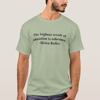The highest result of education is tolerance.- ... T-Shirt