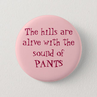 The hills are alive with the sound of PANTS 6 Cm Round Badge