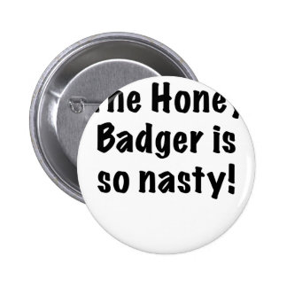 The Honey Badger is So Nasty Pinback Buttons