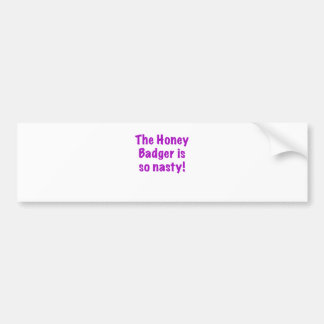 The Honey Badger is So Nasty Bumper Stickers