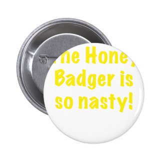 The Honey Badger is So Nasty Pinback Button