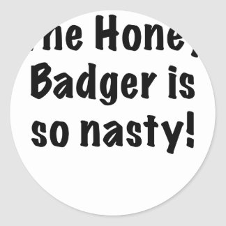 The Honey Badger is So Nasty Round Sticker