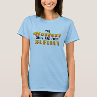 The hottest girls are from California T-Shirt