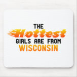 The hottest girls are from Wisconsin Mouse Pad