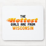 The hottest girls are from Wisconsin Mouse Pads