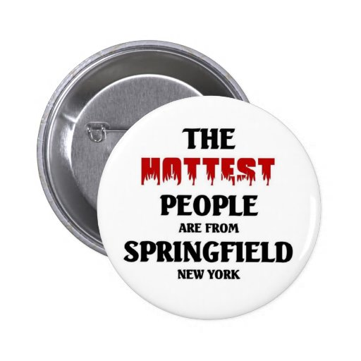 The hottest people are from Springfield Pin