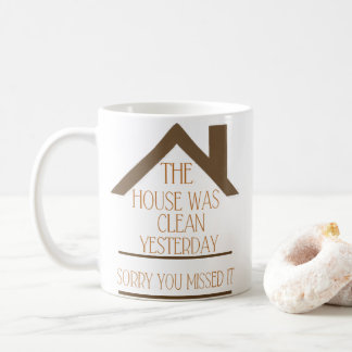 The House Was Clean Yesterday Sorry You Missed It Coffee Mug