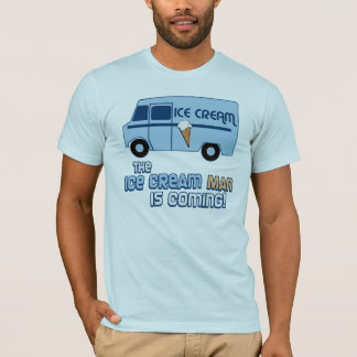 The Ice Cream Man Is Coming! T-Shirt