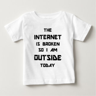 The Internet Is Broken So I Am Outside Today T-shirt
