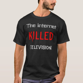The Internet Killed Television T-Shirt