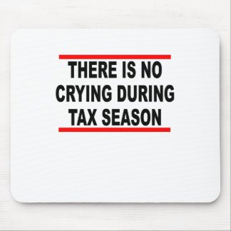 The is No Crying During Tax Season T-Shirts.png Mouse Pad