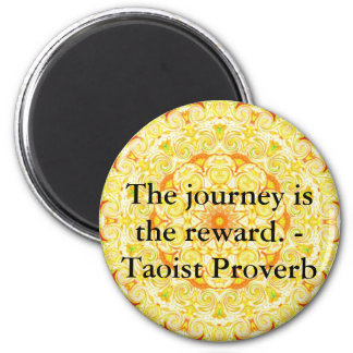 The journey is the reward. - Taoist Proverb Magnet