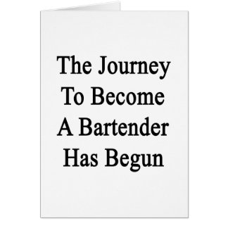 The Journey To Become A Bartender Has Begun Card