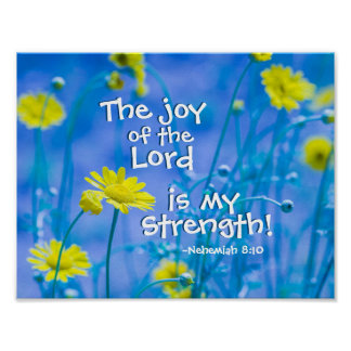 The joy of the Lord is my Strength, Nehemiah 8:10 Poster
