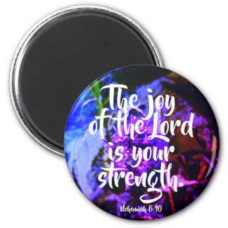 The Joy of the Lord is Your Strength Round Magnet