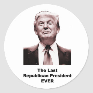 The Last Republican President Ever Classic Round Sticker